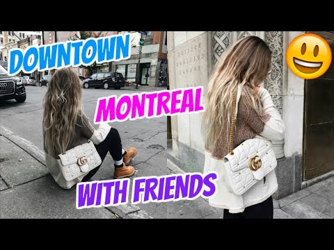 DOWNTOWN MONTREAL WITH FRIENDS!!!