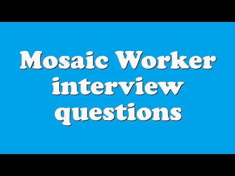 Mosaic Worker interview questions