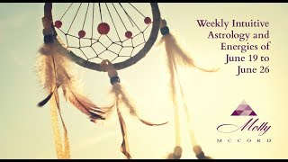 Weekly Intuitive Astrology and Energies of June 19 to 26 ~ Podcast
