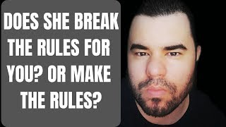 DOES SHE BREAK THE RULES FOR YOU OR MAKE THEM