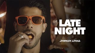 Shamoon Ismail - Late Night (Official Music Video)