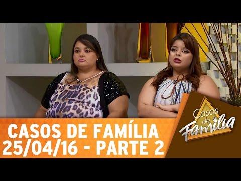 Casos de Família (25/04/16) - Cansou de ser traída? Então tome uma atitude! - Parte 2