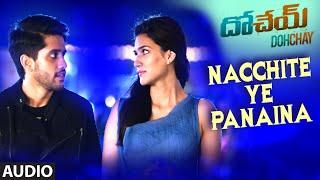 Nacchite Ye Panaina Full Audio Song | Dohchay | Naga Chaitanya, Kriti Sanon