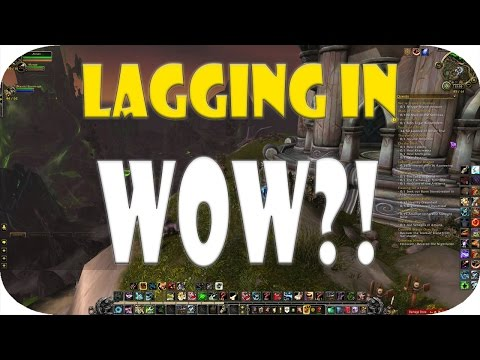Lagging In WoW? How To Fix It | World Of Warcraft Legion 7.2