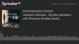 Haunted Histories - Myrtles plantation with Shannon Bradley Byers