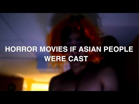 HORROR MOVIES IF ASIAN PEOPLE WERE CAST
