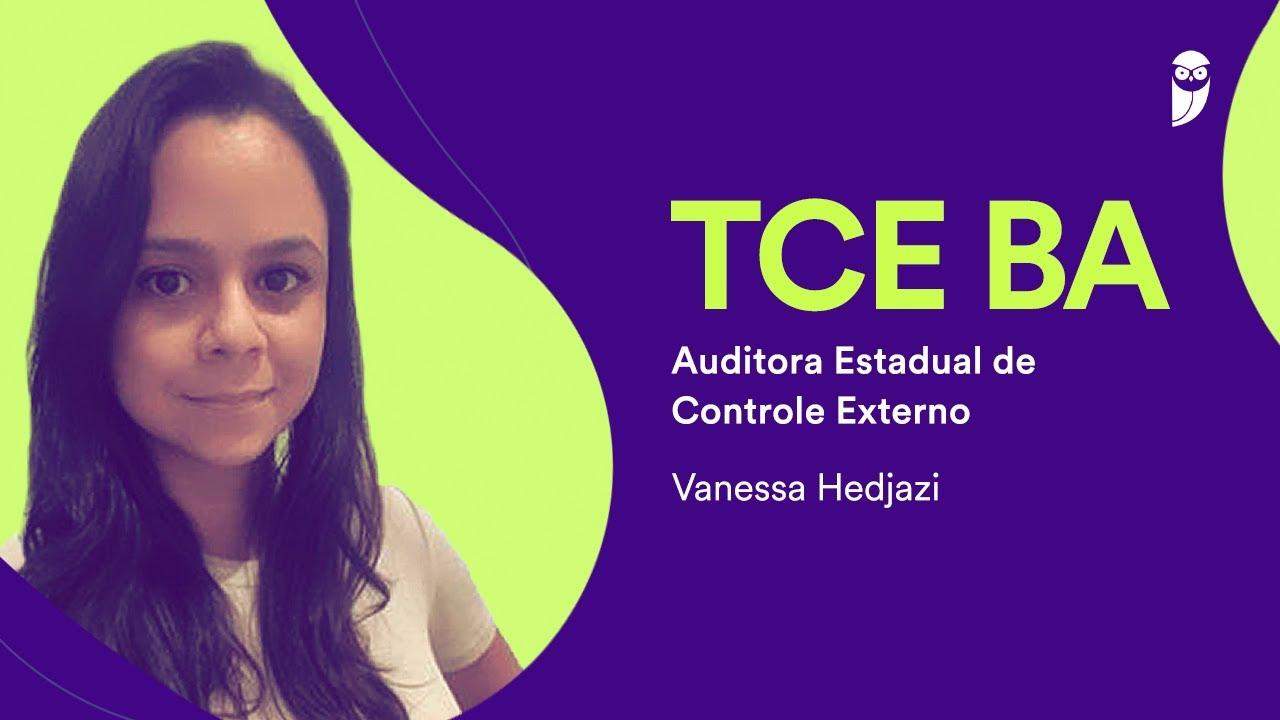Conheça a carreira de Auditor Estadual de Controle Externo do TCE BA. Entrevista com Vanessa Hedjazi