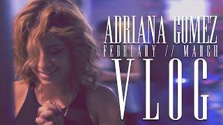 Adriana Gomez - February x March (vlog)