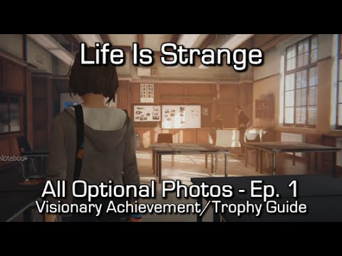 Life is Strange: Episode 1 - All Optional Photos - Visionary Achievement/Trophy Guide