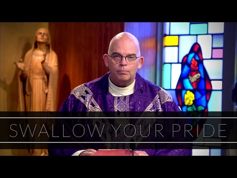 Swallow Your Pride | Homily: Father Robert Casey