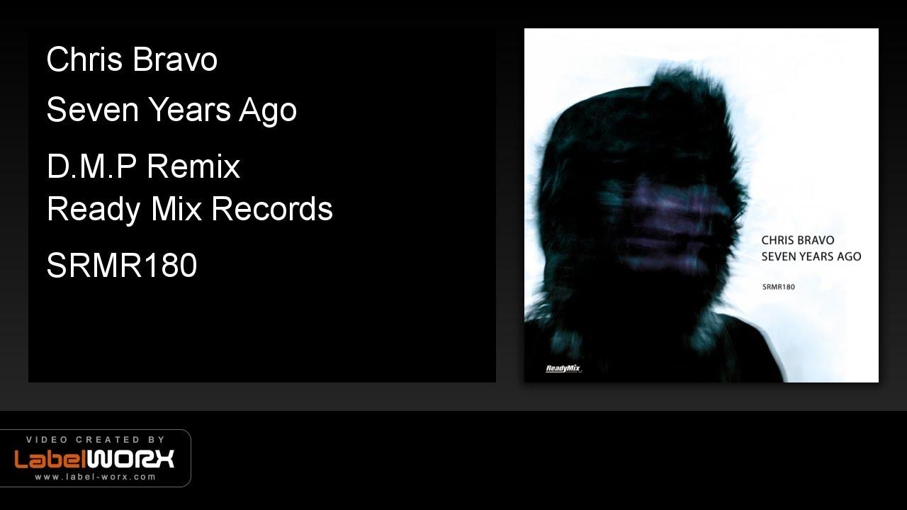 Chris Bravo - Seven Years Ago (D M P Remix) - Ready Mix Records [Official  Clip]