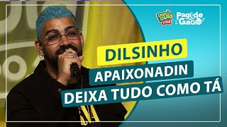 Dilsinho - Apaixonadin / Deixa Tudo Como Tá (Ao Vivo)