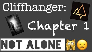 CLIFFHANGER!! NOT ALONE  (Chapter 1)