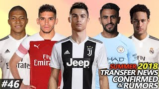 TRANSFER NEWS SUMMER 2018 CONFIRMED & RUMOURS #46 Ft. RONALDO, MAHREZ, TORREIRA, NEYMAR, MBAPPE...