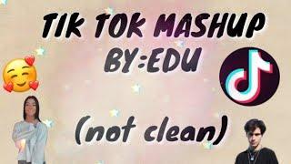 TIK TOK MASHUP/ NOT CLEAN