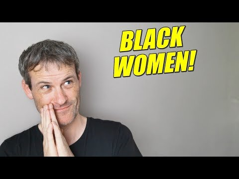 Am I OBSESSED with BLACK women? from YouTube · Duration:  11 minutes 32 seconds