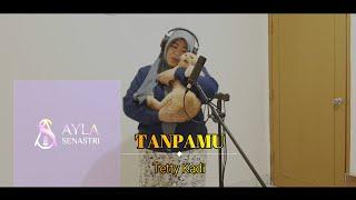 TANPAMU [Tetty Kadi] // Cover By Ayla Senastri