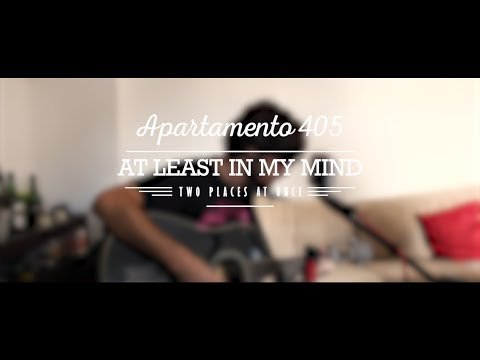 Two Places at Once - At Least in My Mind | Apartamento 405