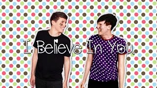 Dan and Phil | I Believe In You