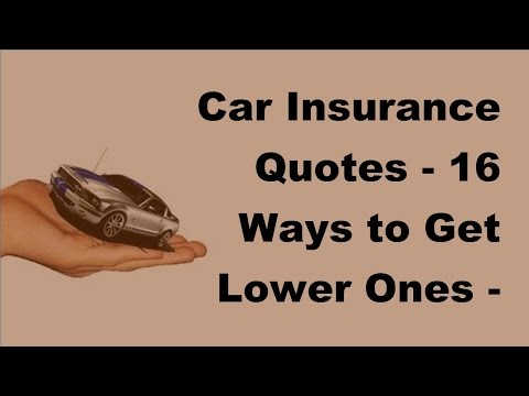 Car Insurance Quotes  - 16 Ways to Get Lower Ones -  2017 Auto Insurance Quotes