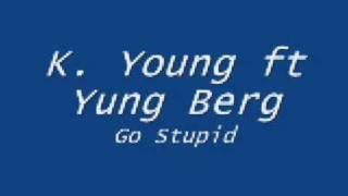 K Young ft Yung Berg Go Stupid/Download