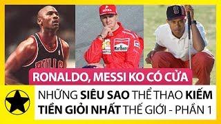 Những Siêu Sao Thể Thao Giàu Nhất Thế Giới: Ronaldo Và Messi Không Có Cửa – Phần 1