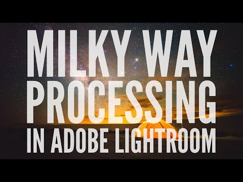 How To Post Process Milky Way Astrophotography In Adobe Lightroom  - A Tutorial