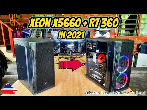 Xeon X5660 With R7 360 Budget Gaming Pc Build In 2021   Sabahan Budget Gaming Pc Build   Foci