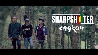 SharpShooter - Engkau (Official Music Video)