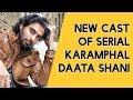 Real Look of New Cast of Serial Karamphal Daata Shani