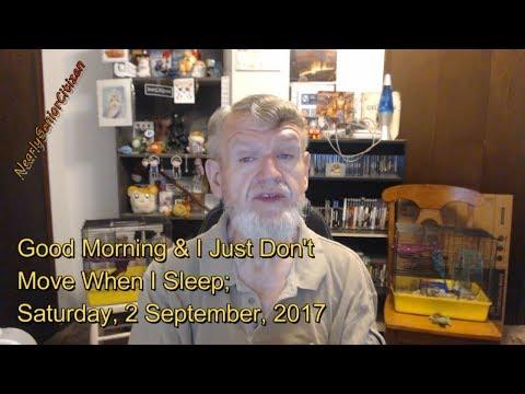 Good Morning & I Just Do Not Move When I Sleep; 2 September, 2017