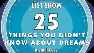 25 Things You Didn't Know About Dreams  mental_floss List Show Ep. 321