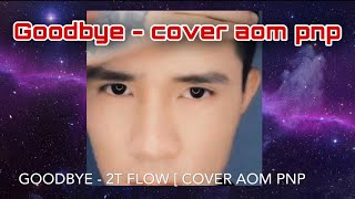 Good Bye - 2T FLOW [ Cover AOM PNP ]