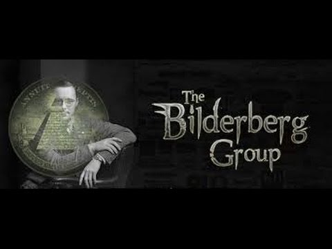 WHAT IS THE BILDERBERG GROUP? - WHAT IS THE BILDERBERG AGENDA? - BILDERBERG GROUP DOCUMENTARY