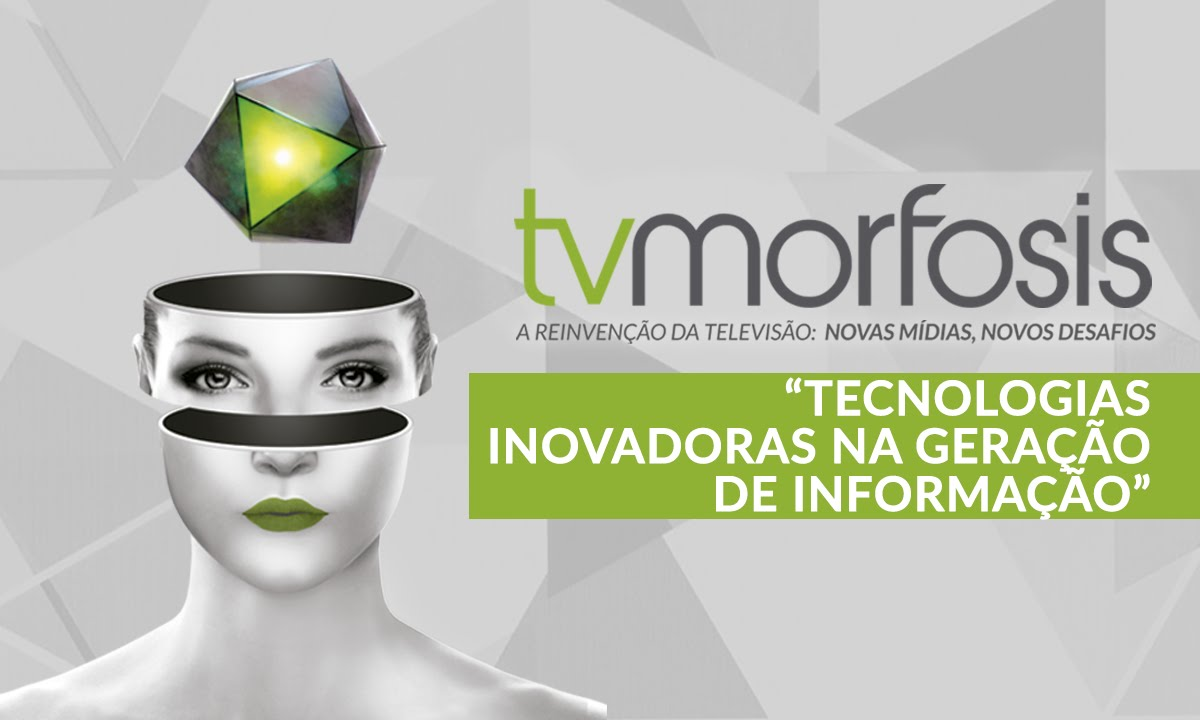 Download TV Morfosis Brasil 2016 - Tecnologias inovadoras na geração de informação