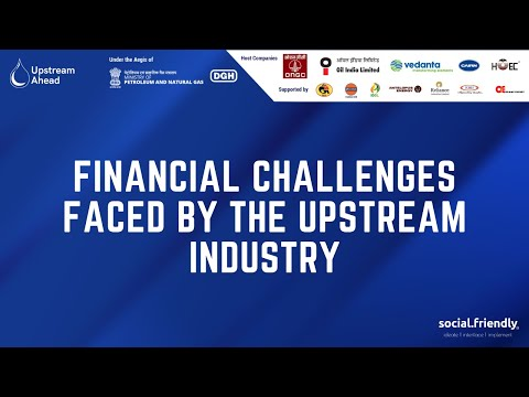 Financial Challenges Faced by the Upstream Industry | Upstream Ahead Summit 2021