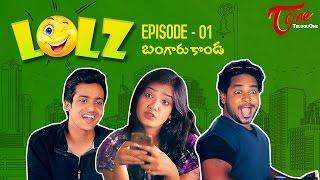 LOLZ | EPI #01 | Bangarukonda | By Harsha Annavarapu | #TeluguWebSeries 2016