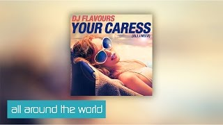 DJ Flavours - Your Caress (2015 Edit) [Clip]