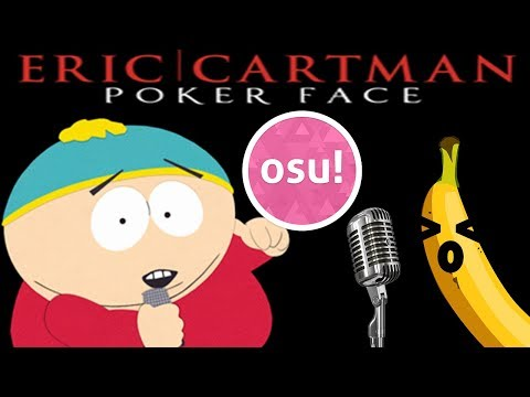 Eric cartman poker face osu poke a bowl