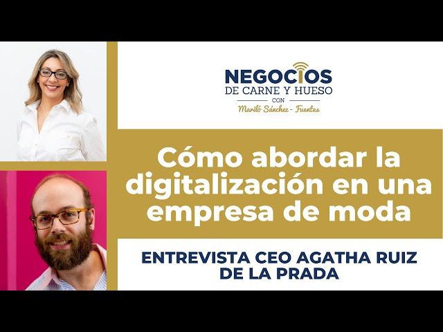 Cómo abordar la digitalización en una empresa de moda | ENTREVISTA CEO AGATHA RUIZ DE LA PRADA