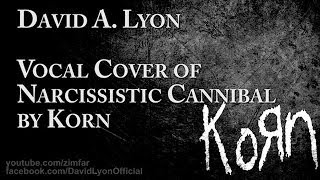 Korn - Narcissistic Cannibal - Vocal Cover by David Lyon with Lyrics (Skrillex, Kill The Noise)