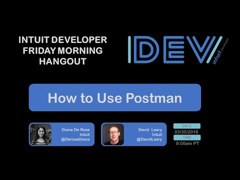 Intuit Developer Friday Morning Hangout – Guest Diana De Rose from Intuit: How to Use Postman