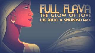 Full Flava - The Glow Of Love - Luis Radio & Spellband Rmx