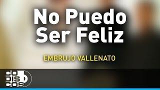 No Puedo Ser Feliz, Embrujo Vallenato - Audio