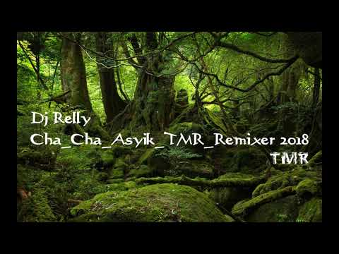 Cha Cha Asik Deejay Relly TMR Remixer 2018