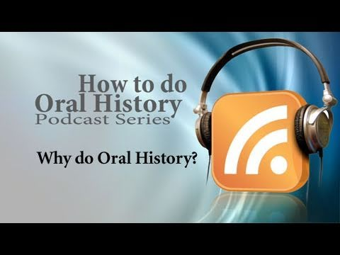 1.) Why do Oral History?