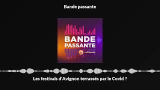 Les festivals d'Avignon terrassés par le Covid ?