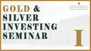 Gold and Silver Investing Seminar By Guildhall Wealth Management Part 1 | Guildhall Wealth