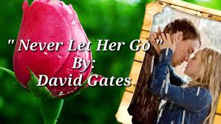 NEVER LET HER GO  ( Lyrics )David Gates