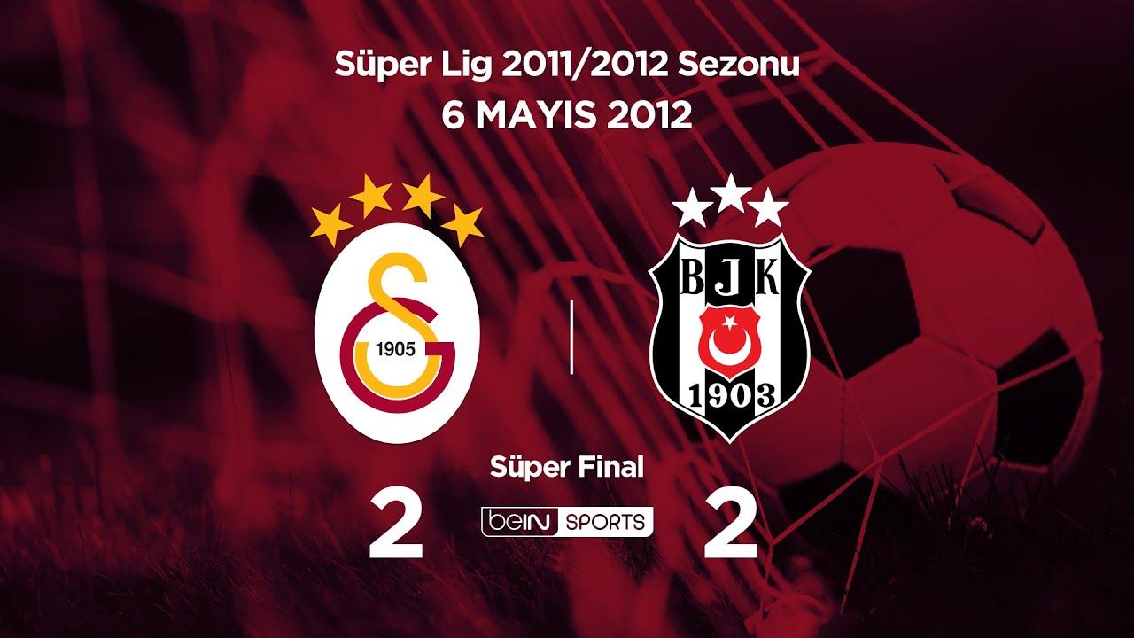 06.05.2012 | Süper Final | Galatasaray-Beşiktaş | 2-2